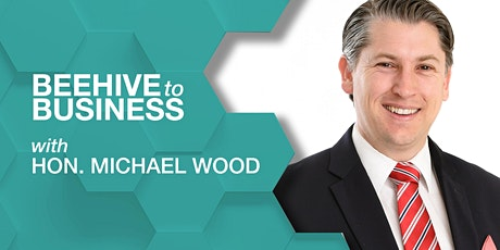 Beehive to Business with Hon. Michael Wood tickets
