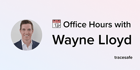 Office Hours with Wayne Lloyd of TraceSafe tickets