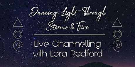Dancing Light Through Storms & Fire - Live Channelling with Lora Radford tickets
