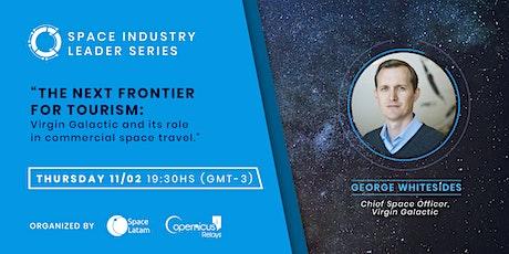 Space Industry Leader Series: George T. Whitesides,  Virgin Galactic tickets