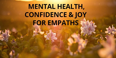 Mental Health, Confidence & Joy for Empaths tickets