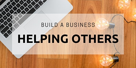 How to Build a Business Helping Others tickets