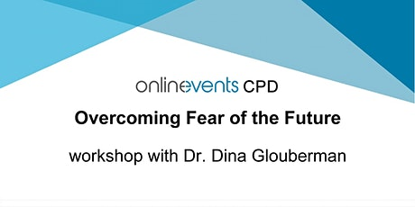 Overcoming Fear of the Future - Dr. Dina Glouberman tickets