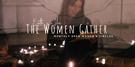 The Women Gather- Monthly Open Women's Circle tickets