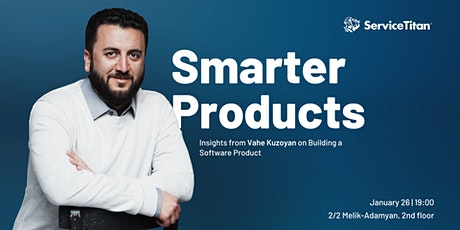 Smarter Products: Insights from Vahe Kuzoyan on Building a Software tickets
