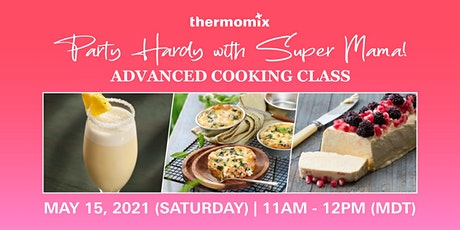 Thermomix® Advanced Cooking Class: Party Hardy with Super Mama! tickets