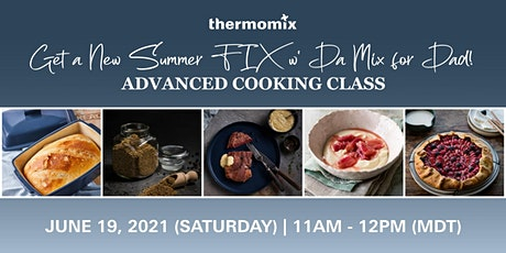 Thermomix® Advanced Cooking Class: Get a New Summer FIX w' Da Mix for Dad! tickets