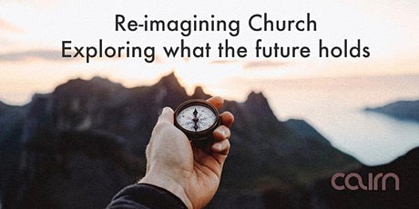 Cairn Gathering:  Re-imagining Church - exploring what the future holds tickets