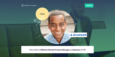 Webinar: How to Be an Effective Remote Product Manager by Atlassian Sr PM tickets