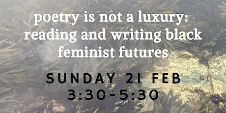 poetry is not a luxury: reading and writing black feminist futures tickets