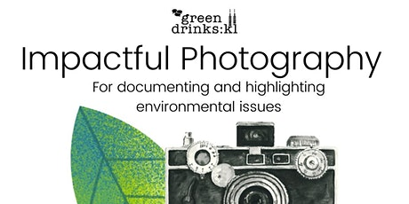 Impactful Photography for documenting and highlighting environmental issues tickets