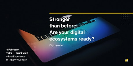 Stronger Than Before: Are your digital ecosystems ready? tickets