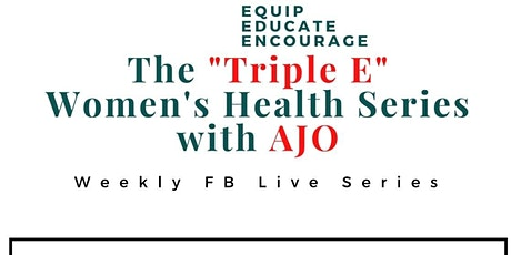 """The """"Triple E"""" Women's Health Series with AJO tickets"""