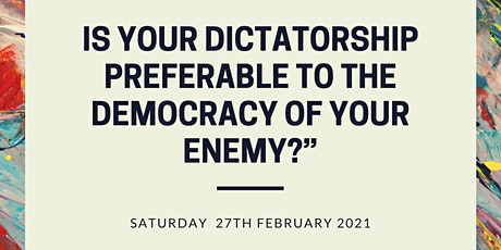 Is your dictatorship better than the democracy of your enemy? tickets