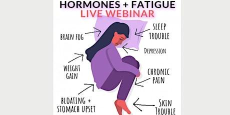 Stress, Hormones, & Fatigue - Live Webinar tickets