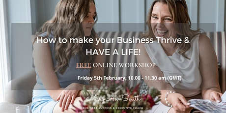 FREE ONLINE WORKSHOP: How to make your Business Thrive and HAVE A LIFE! tickets