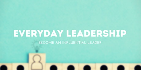 Everyday Leadership: Learn The Key Skill To Becoming An Influential Leader tickets