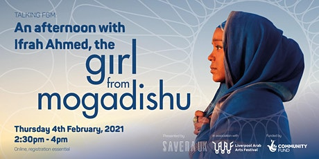 "Talking FGM: An afternoon with Ifrah Ahmed the ""Girl from Mogadishu"" tickets"
