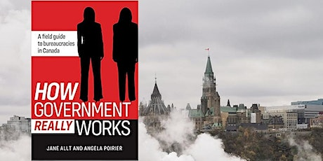 How Government Really Works — A Field Guide to Bureaucracies in Canada tickets