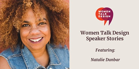Women Talk Design Speaker Stories: Natalie Dunbar tickets