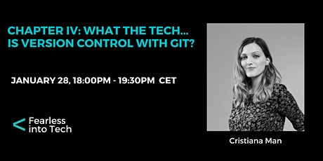 Chapter IV: What  The Tech...is Version Control with Git? tickets
