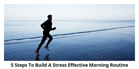 5 Steps To Build A Stress Effective Morning Routine tickets