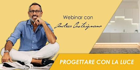Webinar | Progettare con la luce -  Andrea Castrignano biglietti