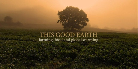 This Good Earth - farming, food and global warming tickets