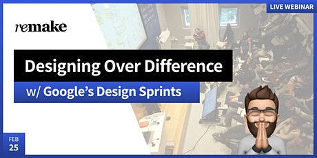 Google's Design Sprint: Designing Over Difference tickets