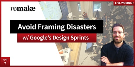 Google's Design Sprint: Avoiding Problem Framing Disasters tickets