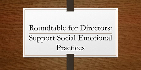Roundtable for Directors to Support Social Emotional Practices tickets