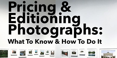 Pricing & Editioning Photographs: What To Know & How To Do It tickets
