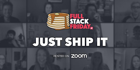 Just ship it | Full Stack Friday tickets