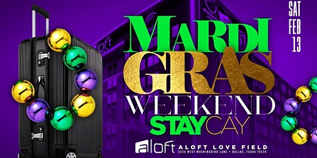 MARDI GRAS WEEKEND STAYCAY @ ALOFT LOVE FIELD DALLAS tickets