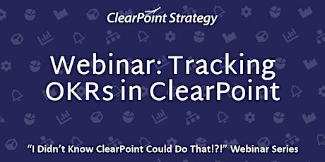 """""""I Didn't Know ClearPoint Could Do That"""" Webinar-Tracking OKR in ClearPoint tickets"""