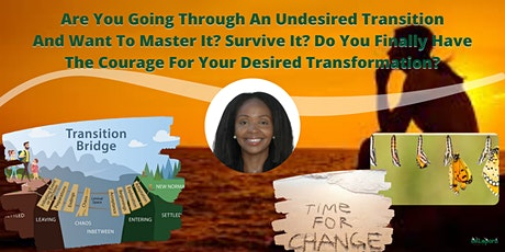 TRANSFORM YOUR LIFE NOW! MASTER WANTED CHANGE AND UNWANTED TRANSITIONS NOW. tickets