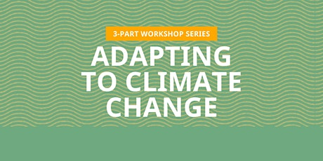 Workshop Series | Adapting to Climate Change tickets