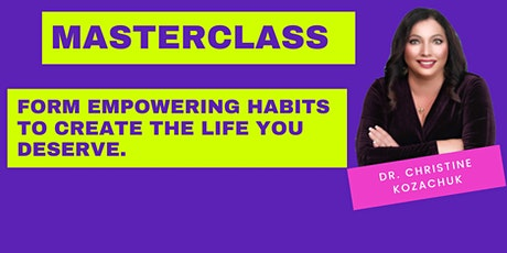 Masterclass Form Empowering Habits To Create The Life You Deserve. tickets