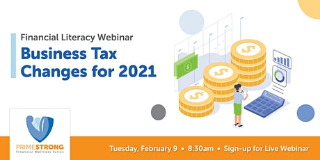 Copy of PrimeStrong Financial Wellness: Business Tax Changes for 2021 tickets