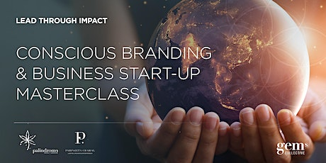 CONSCIOUS BRANDING  & BUSINESS START-UP MASTERCLASS tickets