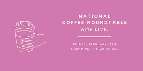 February Coffee Roundtable With LEVEL tickets