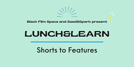 Lunch&Learn: Shorts to Features tickets