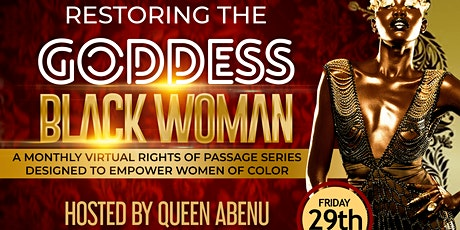 RESTORING THE GODDESS BLACK WOMAN  -  A Monthly Rights of Passage Series tickets
