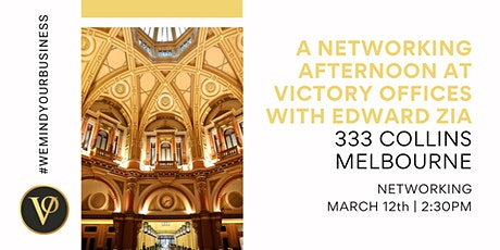 A Networking Afternoon at Victory Offices with Edward Zia | 333 Collins tickets