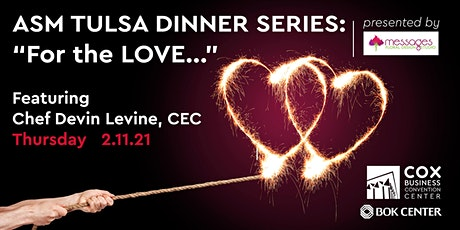 "ASM TULSA DINNER SERIES: ""For the LOVE..."" tickets"