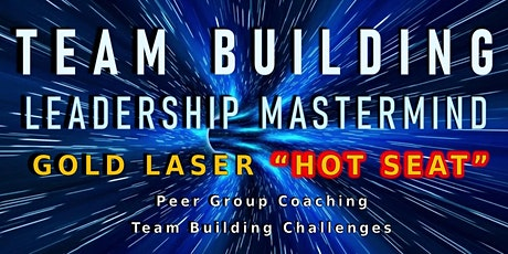 "Leadership Team Building Mastermind - GOLD ""LASER HOT SEAT"" tickets"