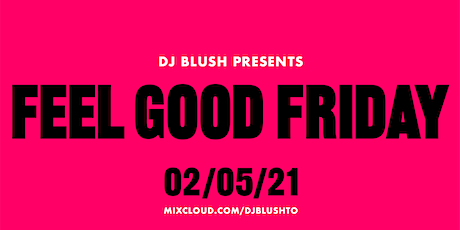 FEEL GOOD FRIDAY with DJ Blush tickets