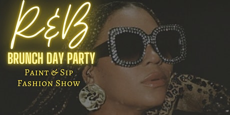 R & B Brunch Day Party, Paint & Sip  With  Fashion Show tickets