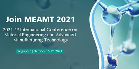 Material Engineering and Advanced Manufacturing Technology (MEAMT 2021) tickets