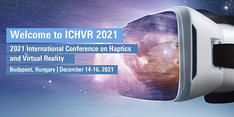 2021 International Conference on Haptics and Virtual Reality (ICHVR 2021) tickets